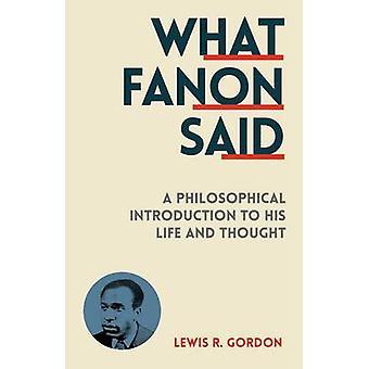 Vad Fanon sade - en filosofisk introduktion till hans liv och tankar