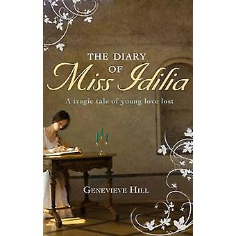 The Diary of Miss Idilia by Genevieve Hill - 9781906021818 Book