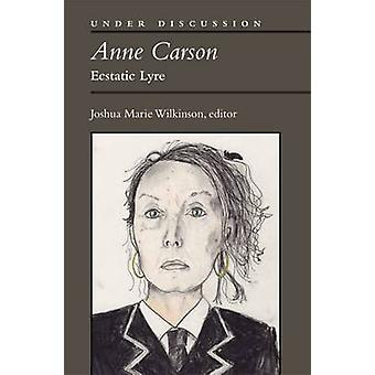 Anne Carson - ekstatischen Leier von Joshua Marie Wilkinson - 9780472052530