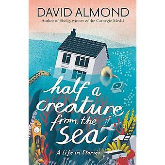Half a Creature from the Sea by David Almond - Eleanor Taylor - 97814