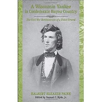 Un Yankee Wisconsin en Confederación Bayou Country: las reminiscencias de la Guerra Civil de una Unión General