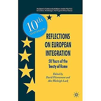 Reflektioner om europeisk Integration: 50 år av Romfördraget (Palgrave studier i Europeiska unionens politik)
