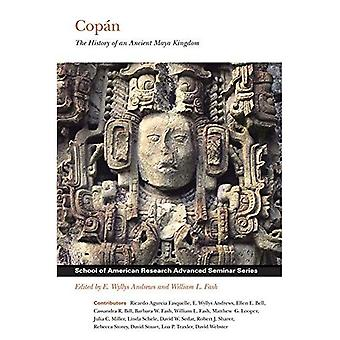 Copan: The History of an Ancient Maya Kingdom (School of American Research Advanced Seminar Series)