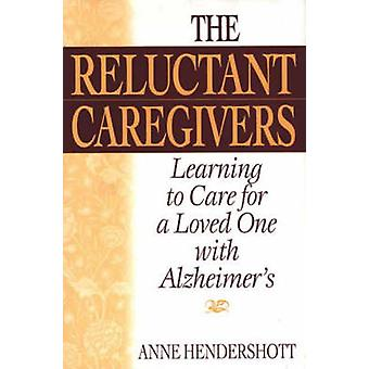 The Reluctant Caregivers Learning to Care for a Loved One with Alzheimers by Hendershott & Anne B.
