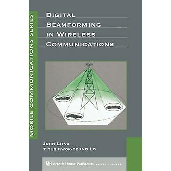 Digital Beamforming in Wireless Communications by Litva & John