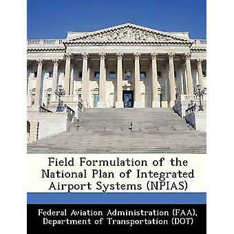 Field Formulation of the National Plan of Integrated Airport Systems NPIAS by Federal Aviation Administration FAA & D