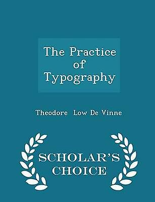 The Practice of Typography  Scholars Choice Edition by Low De Vinne & Theodore