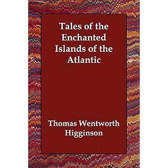 Geschichten von den verzauberten Inseln des Atlantiks von Wentworth Higginson & Thomas