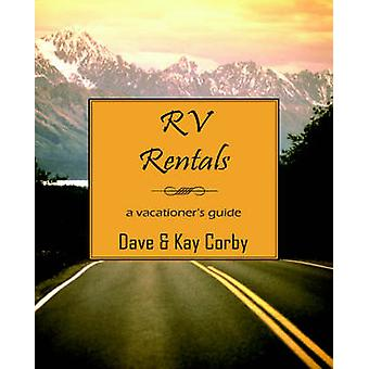RV Rentals A Vacationers Guide by Corby & Dave