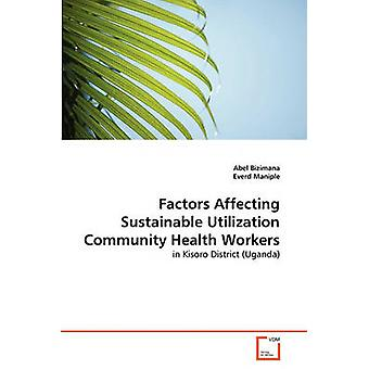 Factors Affecting Sustainable Utilization Community Health Workers by Bizimana & Abel