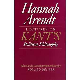Lectures on Kant's Political Philosophy (New edition) by Hannah Arend