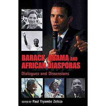 Barack Obama and African Diasporas - Dialogues and Dissensions by Paul