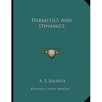 Hermetics and Dynamics by A S Raleigh - 9781163051139 Book