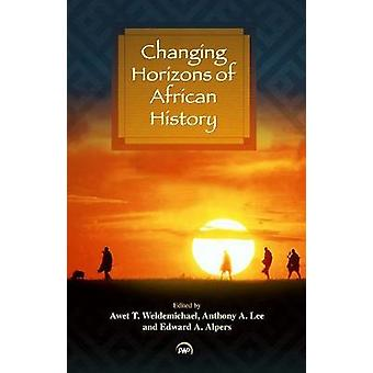 Changing Horizons of African History by Awet Weldemichael - Anthony L