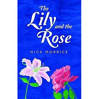The Lily and the Rose by Nick Morrice - 9781784653057 Book
