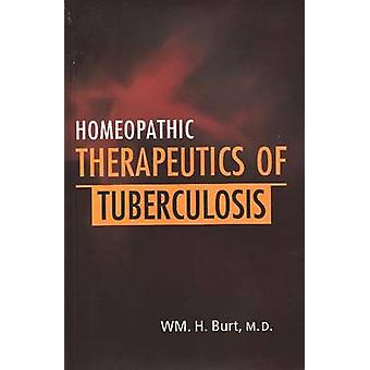 Homeopathic Therapeutics of Tuberculosis (2nd Revised edition) by WM