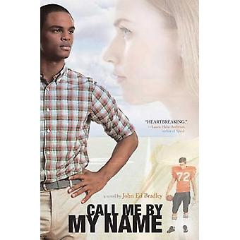 Call Me by My Name by John Ed Bradley - 9781442497931 Book