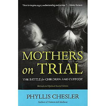 Mothers on Trial - The Battle for Children and Custody by Phyllis Ches