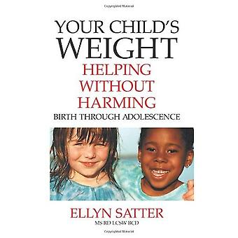 Your Child's Weight: Helping Without Harming, Birth Through Adolescence