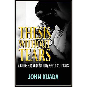 Thesis zonder tranen een gids voor Afrikaanse universiteitsstudenten door Kuada & John