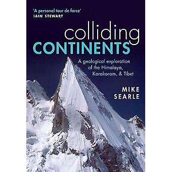 Colliding Continents by Searle & Mike Professor of Earth Sciences at Oxford University