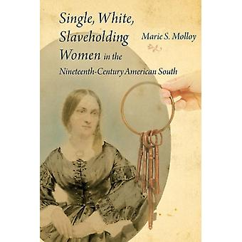 Single White Slaveholding Women in the NineteenthCentury American South par Marie S Molloy