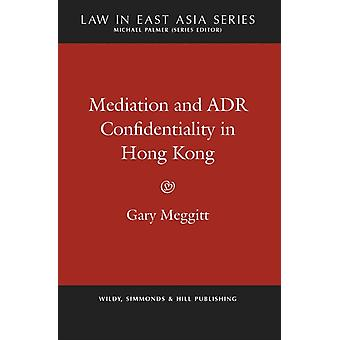 Mediation and ADR Confidentiality in Hong Kong by Gary Meggitt