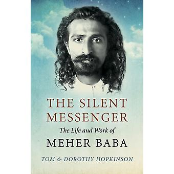 Silent Messenger The Life and Work of Meher Baba by Tom Hopkinson