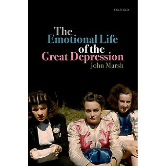 Emotional Life of the Great Depression by John Marsh