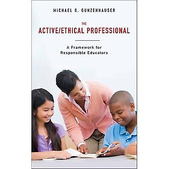 The Active/ethical Professional - A Framework for Responsible Educator