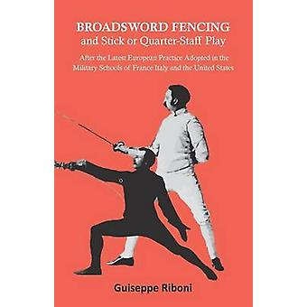 Broadsword Fencing and Stick or QuarterStaff Play  After the Latest European Practice Adopted in the Military Schools of France Italy and the United States by Riboni & Guiseppe