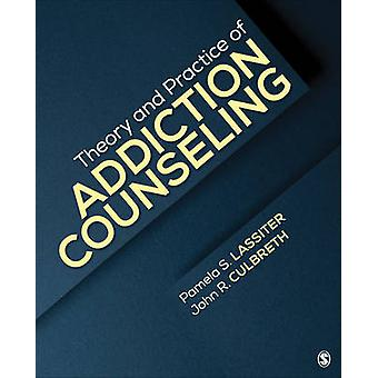 Theory and Practice of Addiction Counseling by Edited by Pamela S Lassiter & Edited by John R Culbreth