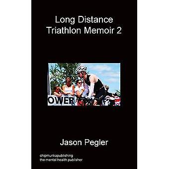 Long Distance Triathlon Memoir 2 by Pegler & Jason