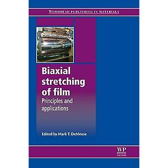 Biaxial Stretching of Film Principles and Applications by Demeuse & M. T.