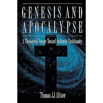 Genesis and Apocalypse A Theological Voyage Toward Authentic Christianity by Altizer & Thomas J. J.