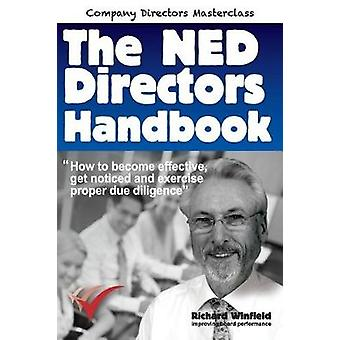 The NED Directors Handbook How to become effective get noticed and exercise proper due diligence by Winfield & Richard