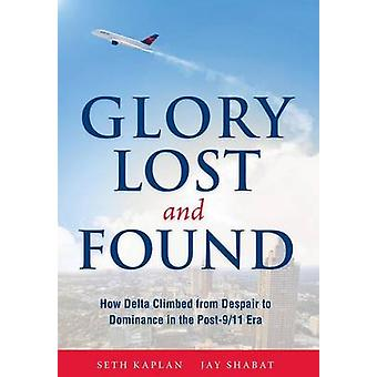 Glory Lost and Found How Delta Climbed from Despair to Dominance in the Post911 Era by Kaplan & Seth