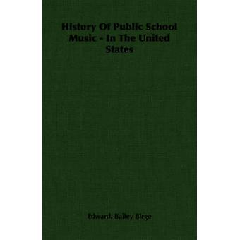History of Public School Music  In the United States by Bailey Birge & Edward
