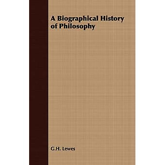A Biographical History of Philosophy by Lewes & G.H.