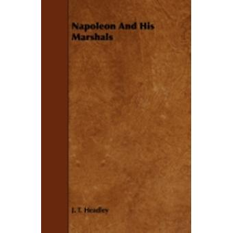 Napoleon and His Marshals by Headley & J. T.