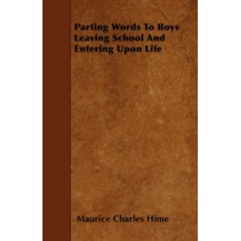 Parting Words To Boys Leaving School And Entering Upon Life by Hime & Maurice Charles