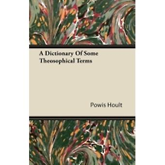A Dictionary Of Some Theosophical Terms by Hoult & Powis