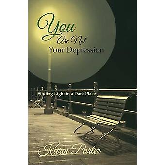 You are Not Your Depression Finding Light in a Dark Place von Porter & Karin