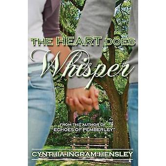 The Heart Does Whisper by Hensley & Cynthia Ingram