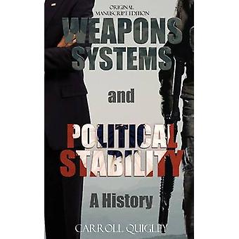 Weapons Systems and Political Stability A History by Quigley & Carroll