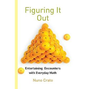 Figuring It Out  Entertaining Encounters with Everyday Math by Crato & Nuno