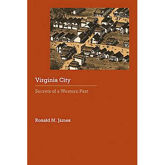 Virginia City Secrets of a Western Past by James & Ronald M