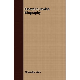 Essays In Jewish Biography by Marx & Alexander