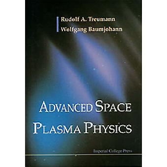 ADVANCED SPACE PLASMA PHYSICS by Treumann & R A