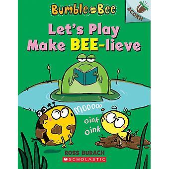 Lets Play Make BeeLieve An Acorn Book de Ross Burach